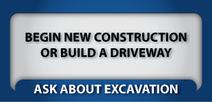 Begin new construction or build a new driveway | Ask about excavation