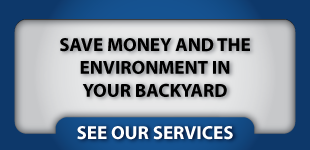 Save money and the environment in your backyard | See our services
