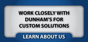 Work closely with Dunham's for custom solutions | Learn about us